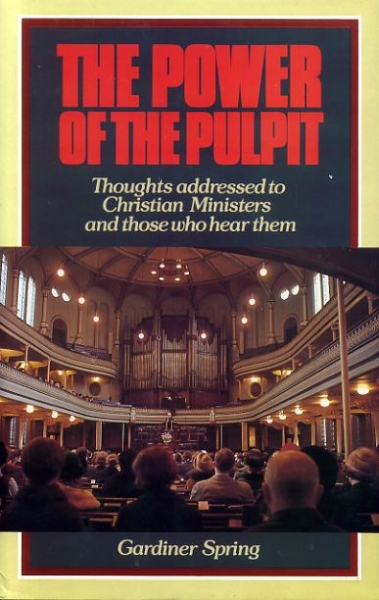 Image for The Power of the Pulpit : thoughts addressed to Christian ministers and those who hear them