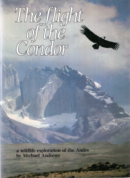 Image for The Flight of the Condor : a wildlife exploration of the Andes