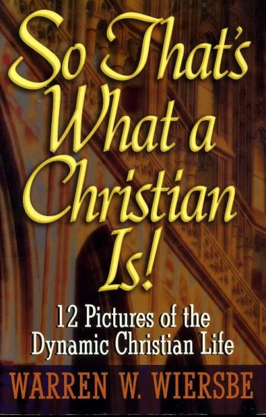 Image for SO THATS WHAT A CHRISTIAN IS! 12 pictures of the dynamic Christian life
