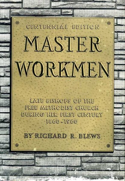 Image for MASTER WORKMEN Centenniel Edition: Biographies of late Bishops of the Free Methodist Church during her First Century 1860-1960
