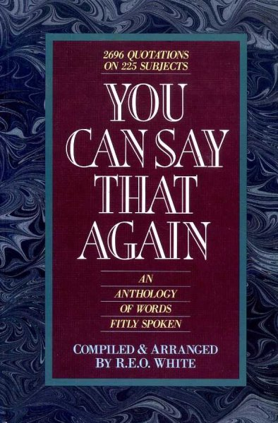 Image for YOU CAN SAY THAT AGAIN an anthology of words fitly spoken