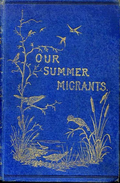 Image for OUR SUMMER MIGRANTS An Account of the Migratory Birds which pass the summer in the British Islands