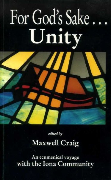 Image for For God's Sake, Unity an ecumenical voyage with the Iona Community