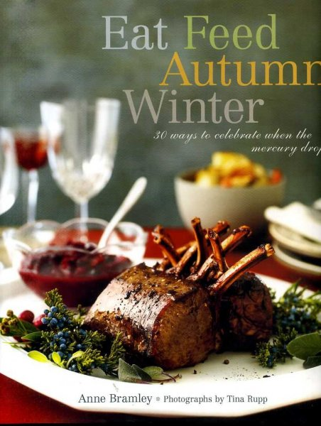 Image for EAT FEED AUTUMN WINTER 30 ways to celebrate when the mercury drops