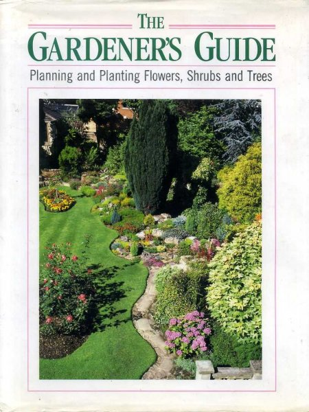 Image for THE GARDENER'S GUIDE Planning and Planting Flowers, Shrubs and Trees