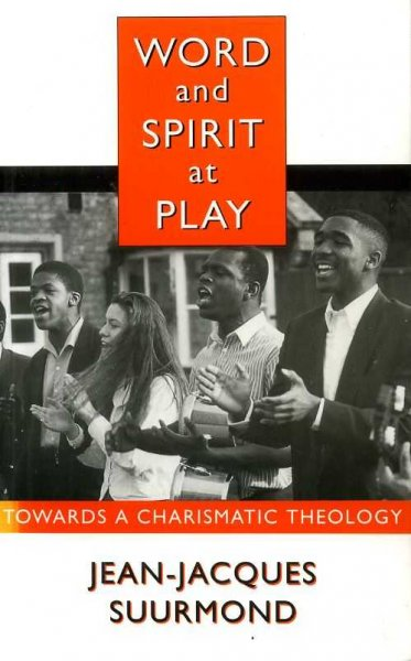 Image for WORD AND SPIRIT AT PLAY towards a Charismatic theology