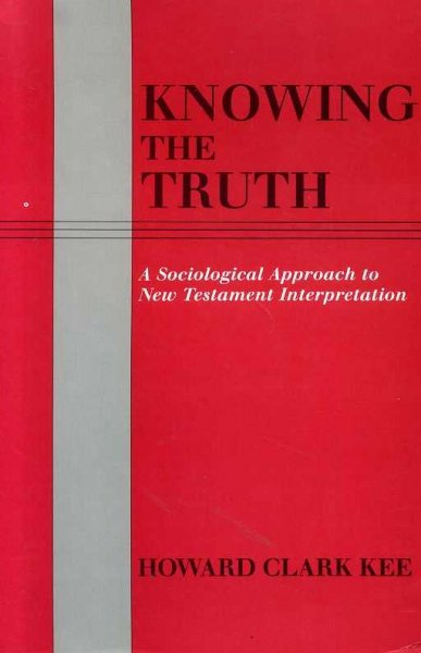 Image for KNOWING THE TRUTH a sociological approach to New Testament Interpretation
