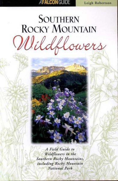 Image for SOUTHERN ROCKY MOUNTAIN WILDFLOWERS A filed guide to common wildflowers, shrubs and trees