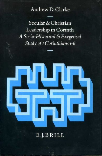 Image for SECULAR & CHRISTIAN LEADERSHIP IN CORINTH a socio-historical & exegetical study of 1 Corinthians 1-6
