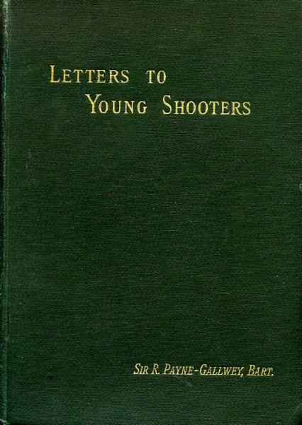 Image for LETTERS TO YOUNG SHOOTERS (First Series) On the Choice and Use of  Gun