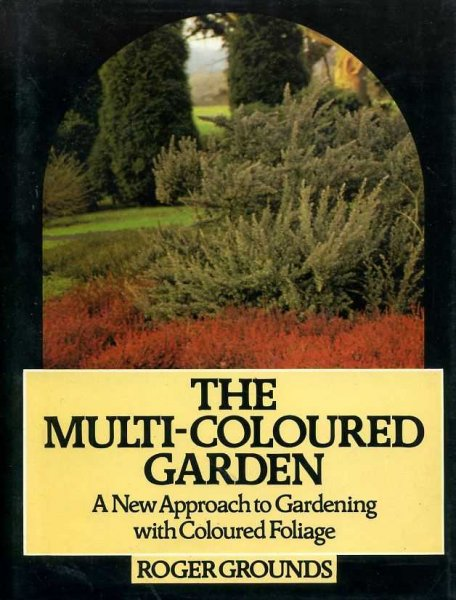 Image for THE MULTI-COLOURED GARDEN a new approach to Gardening with Coloured Foliage