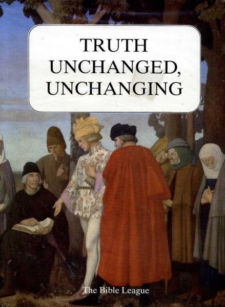 Image for TRUTH UNCHANGED, UNCHANGING A Selection of Articles from the Bible League Quarterly 1912-82