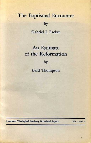 Image for THE BAPTISMAL ENCOUNTER together with AN ESTIMATE OF THE REFORMATION