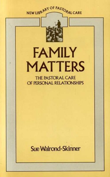 Image for FAMILY MATTERS the pastoral care of personal relationships (New Library of Pastoral Care)
