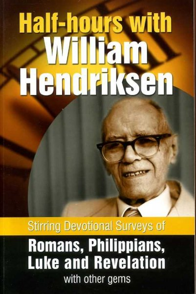 Image for HALF-HOURS WITH WILLIAM HENDRIKSEN Stirring Devotional Surveys of Romans, Philippians, Luke and Revelation with Other Gems