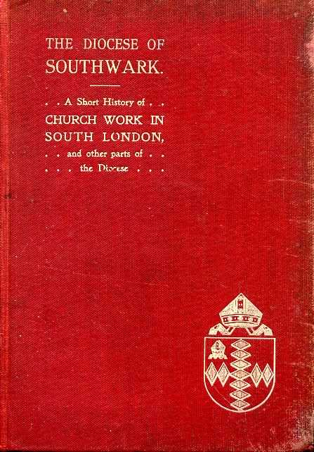 Image for THE DIOCESE OF SOUTHWARK being A Short Account of the History, Character, and Needs of South London & other parts of the Diocese