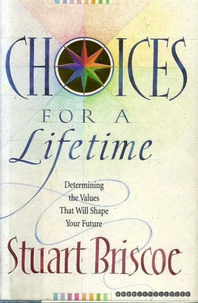 Image for CHOICES FOR A LIFETIME determining the values that will shape your future