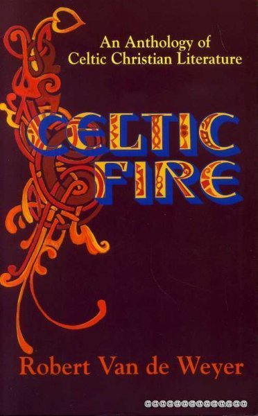 Image for CELTIC FIRE, an anthology of Celtic Christian literature