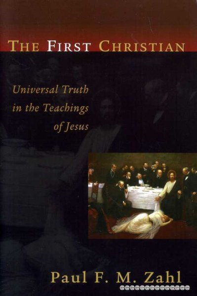 Image for THE FIRST CHRISTIAN Universal Truth in the Teachings of Jesus