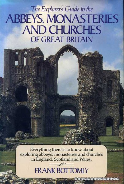 Image for THE EXPLORER'S GUIDE TO ABBEYS, MONASTERIES AND CHURCHES OF GREAT BRITAIN