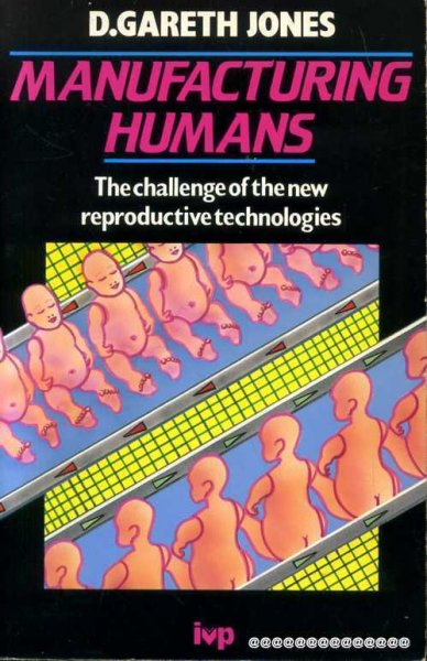 Image for MANUFACTURING HUMANS the challenge of the new reproductive technologies