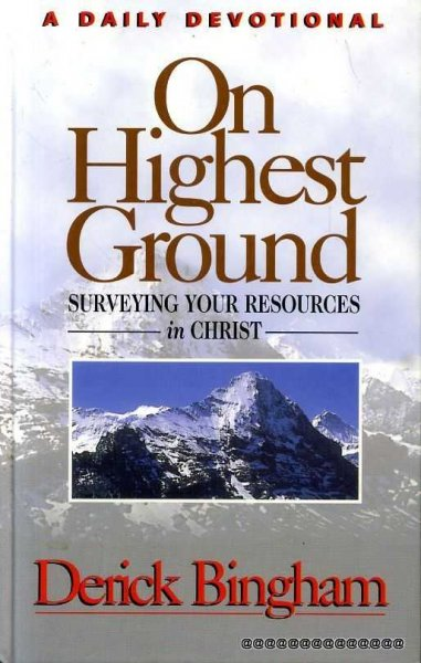Image for ON HIGHEST GROUND surveying your resources in Christ A Daily Devotional