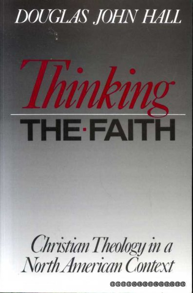 Image for THINKING THE FAITH Christian theology in a North American Context