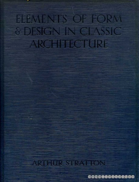 Image for ELEMENTS OF FORM & DESIGN IN CLASSIC ARCHITECTURE shown in exterior and interior motives collated from frine buildings of all time on one hundred plates