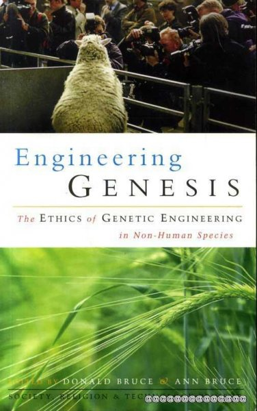 Image for ENGINEERING GENESIS the ethics of Genetic Engineering in non-human species