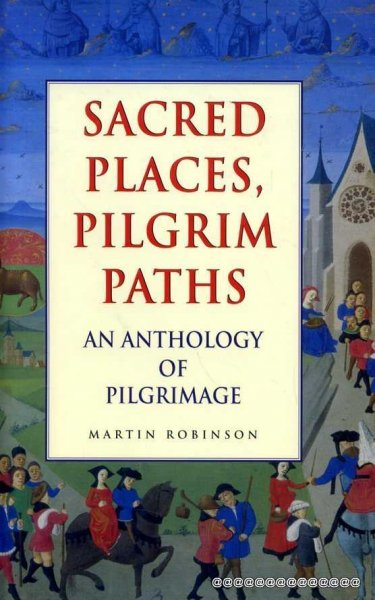 Image for SACRED PLACES, PILGRIM PATHS an anthology of pilgrimage