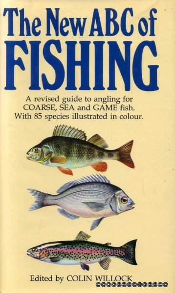 Image for THE NEW ABC OF FISHING a revised guide to angling for coarse, sea and game fish with 85 species illustrated in full colour