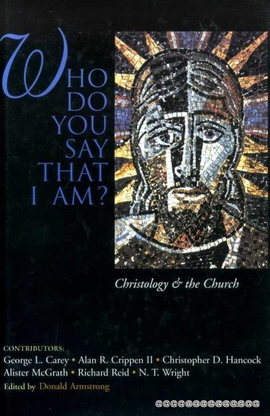 Image for WHO DO YOU SAY THAT I AM? Christology and the Church
