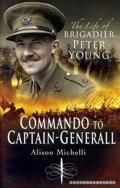 Image for Commando to Captain-General, the life of Brigadier Peter Young