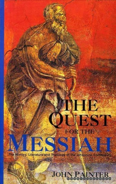 Image for THE QUEST FOR THE MESSIAH the history, literature and theology of the Johannine Community