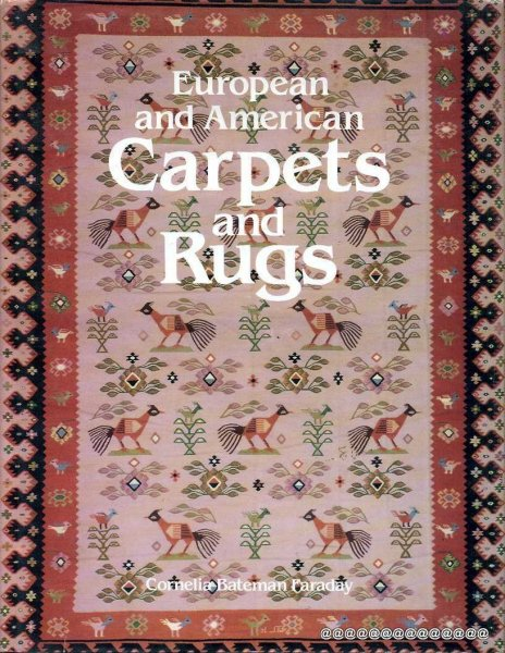 Image for EUROPEAN AND AMERICAN CARPETS AND RUGS a history of the hand-woven decorative floor coverings of Spain, France, Great Britain, Scandanavia, Belgium, Holland, Italy, The Balkans, Germany, Austria and early America....