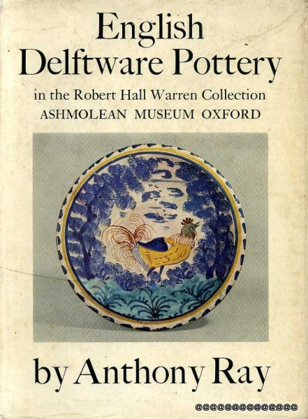 Image for English Delftware Pottery in the Robert Hall Warren Collection, Ashmolean Museum, Oxford