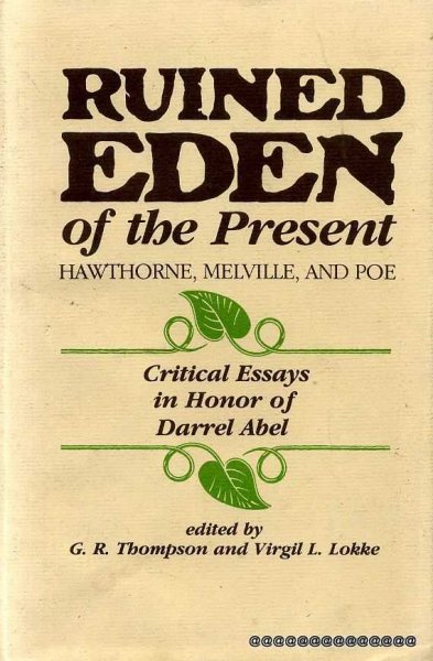 Image for RUINED EDEN OF THE PRESENT Hawthorne, Melville, and Poe: Critical essays in honor of Darrel Abel