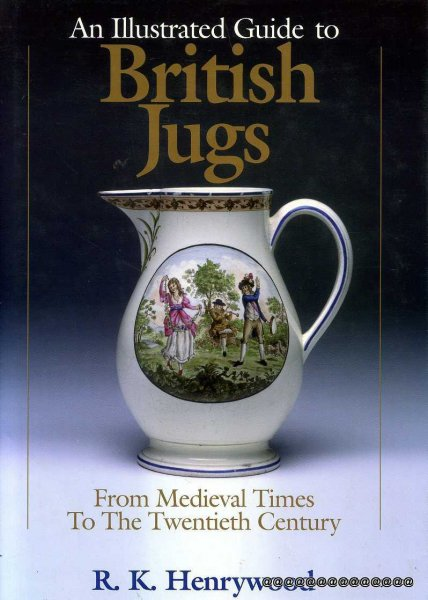 Image for An Illustrated History of British Jugs : From Medieval Times to the Twentieth Century