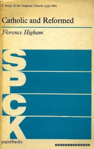 Image for Catholic and Reformed : A Study of the Anglican Church 1559-1662