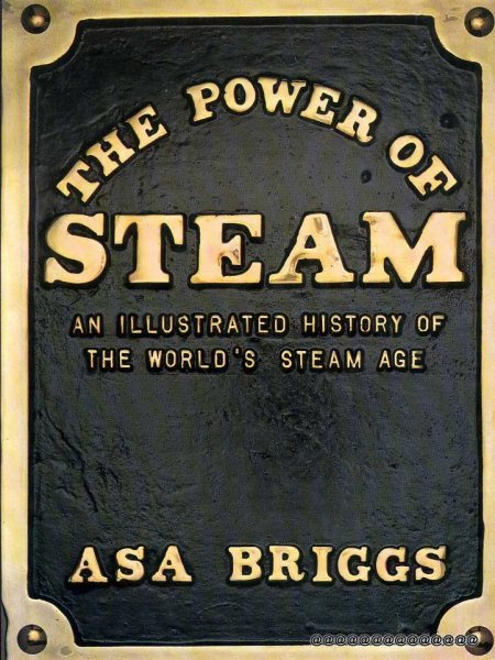 Image for THE POWER OF STEAM an illustrated history of the World's Steam Age