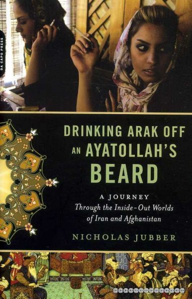 Image for DRINKING ARAK OFF AN AYATOLLAH'S BEARD a journey through the inside-out worlds of Iran and Afghanistan