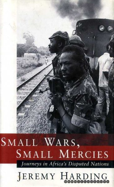 Image for SMALL WARS, SMALL MERCIES journeys in Africa's disputed nations