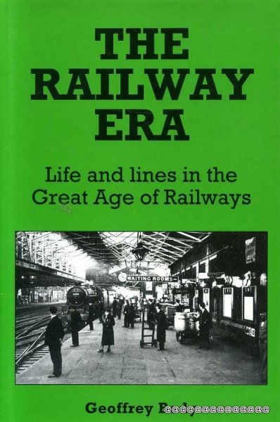 Image for THE RAILWAY ERA Life and lines in the Great Age of Railways