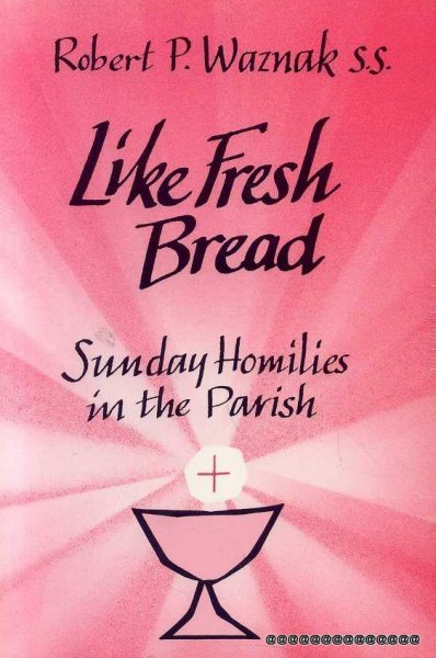 Image for LIKE FRESH BREAD Sunday Homilies in the Parish