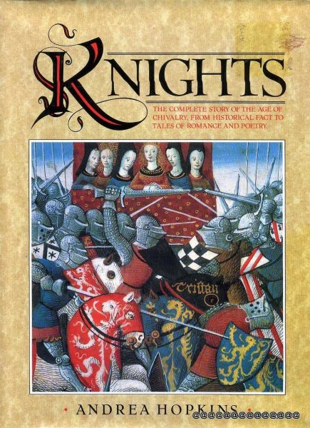 Image for KNIGHTS the complete story of the age of Chivalry from Historical Fact to Tales of Romance and Poetry