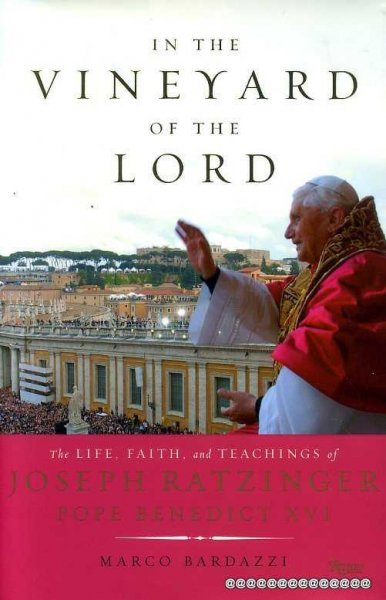 Image for IN THE VINEYARD OF THE LORD the life, faith, and teaching of Joseph Ratzinger, Pope Benedict XVI