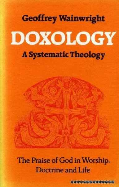 Image for Doxology A Systematic Theology, The Praise of God in Worship, Doctrine and Life