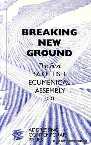 Image for BREAKING NEW GROUND The First Scottish Ecumenical Assembly 2001