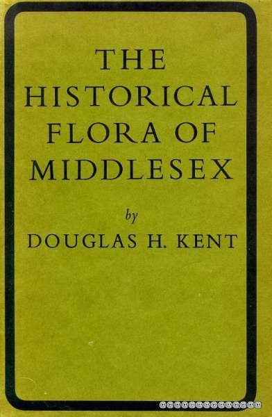 Image for THE HISTORICAL FLORA OF MIDDLESEX an account of the wild plants found in the Watsonian vice-county 21 from 1548 to the present time