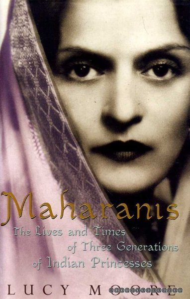 Image for MAHARANIS the lives and times of three generations of Indian Princesses